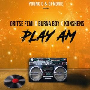 Oritse Femi - Play Am Ft. Burna Boy